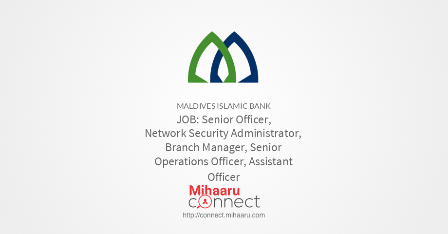 senior officer network security administrator branch manager senior operations officer assistant officer maldives islamic bank mihaaru connect